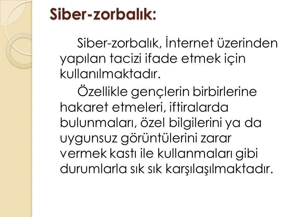 Siber-zorbalık: Siber-zorbalık, İnternet üzerinden yapılan tacizi ifade etmek için kullanılmaktadır.