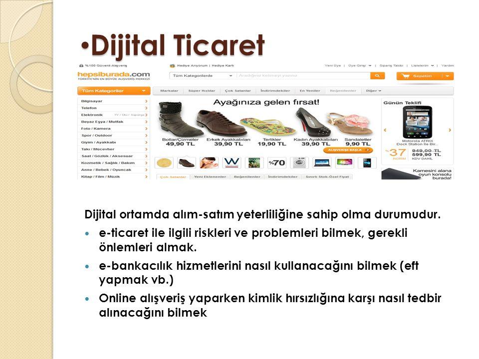 Dijital Ticaret Dijital ortamda alım-satım yeterliliğine sahip olma durumudur.