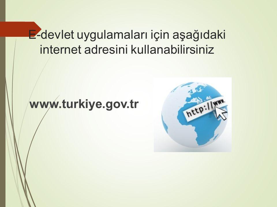 E-devlet uygulamaları için aşağıdaki internet adresini kullanabilirsiniz