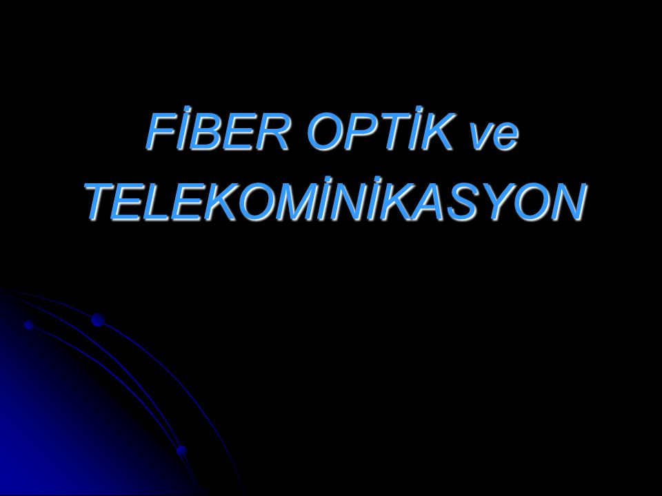 FİBER OPTİK ve TELEKOMİNİKASYON