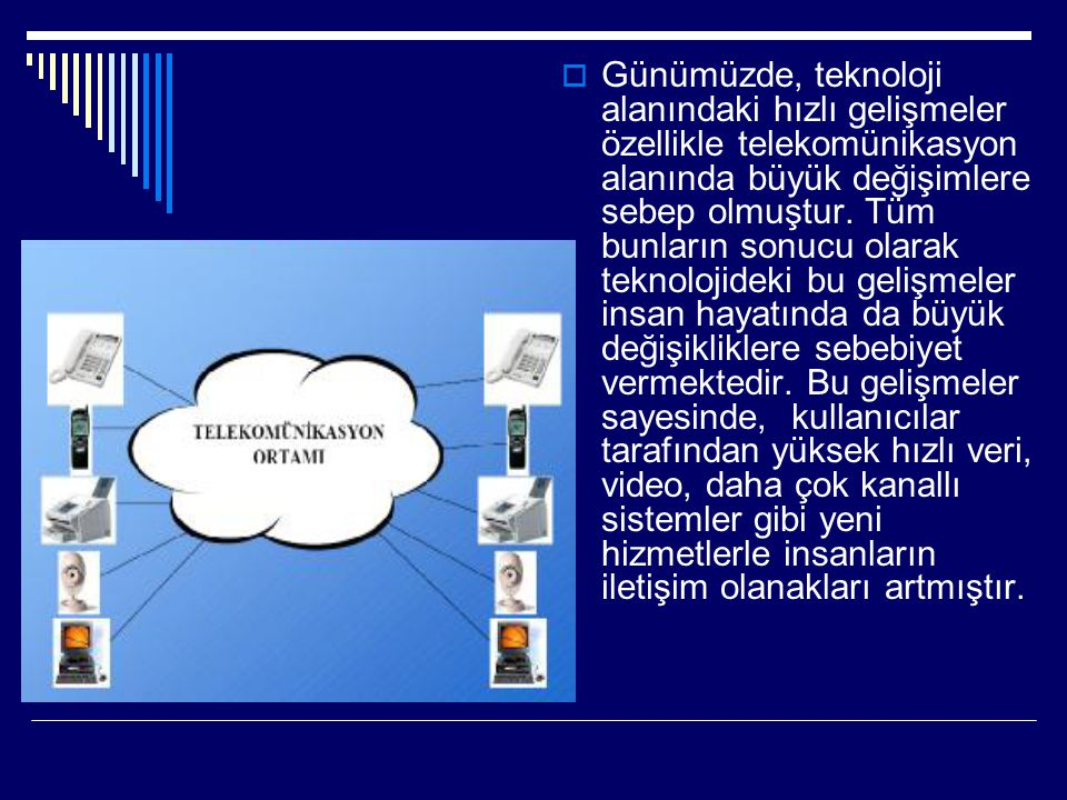 Günümüzde, teknoloji alanındaki hızlı gelişmeler özellikle telekomünikasyon alanında büyük değişimlere sebep olmuştur.