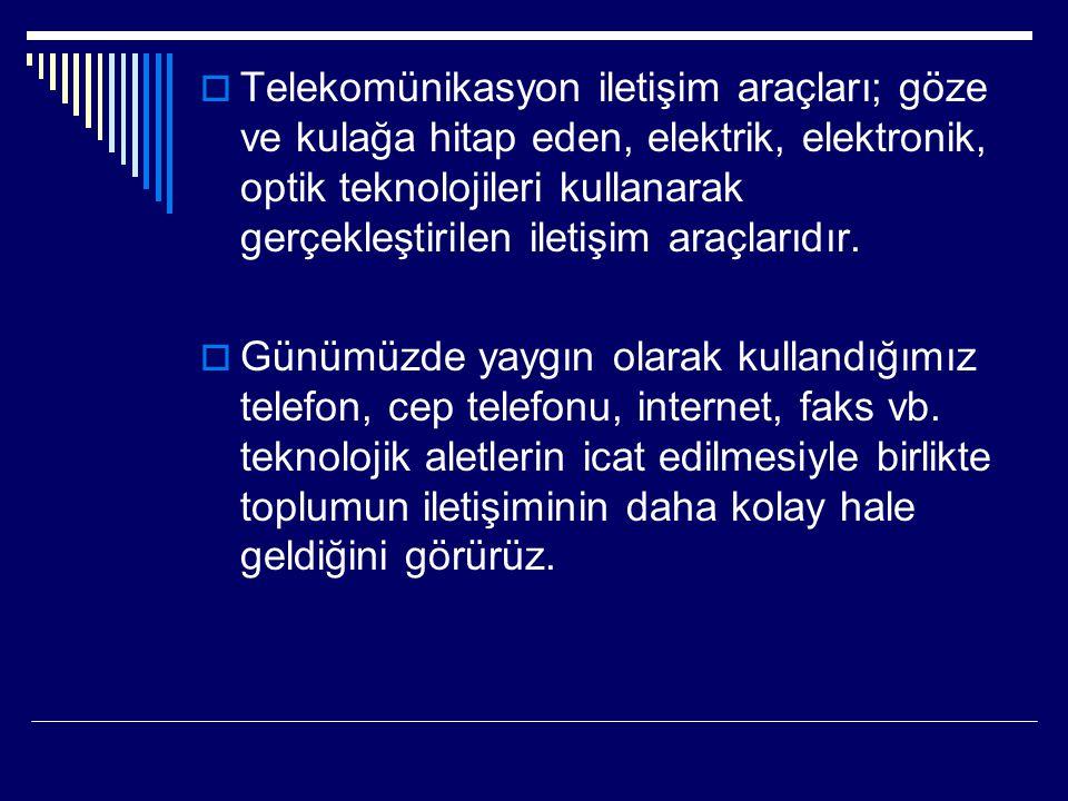 Telekomünikasyon iletişim araçları; göze ve kulağa hitap eden, elektrik, elektronik, optik teknolojileri kullanarak gerçekleştirilen iletişim araçlarıdır.