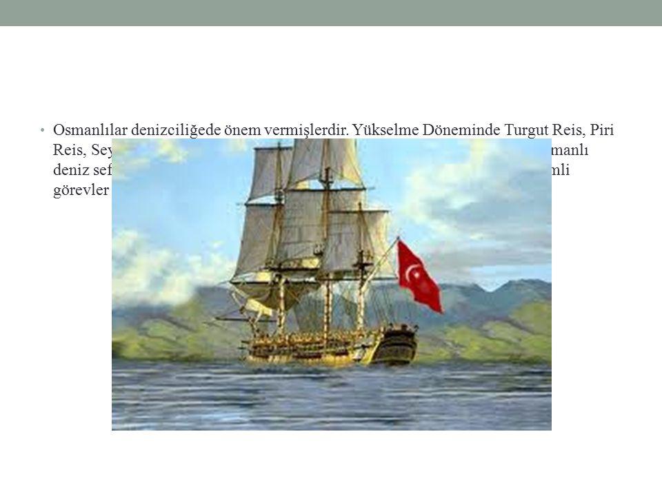 Osmanlılar denizciliğede önem vermişlerdir
