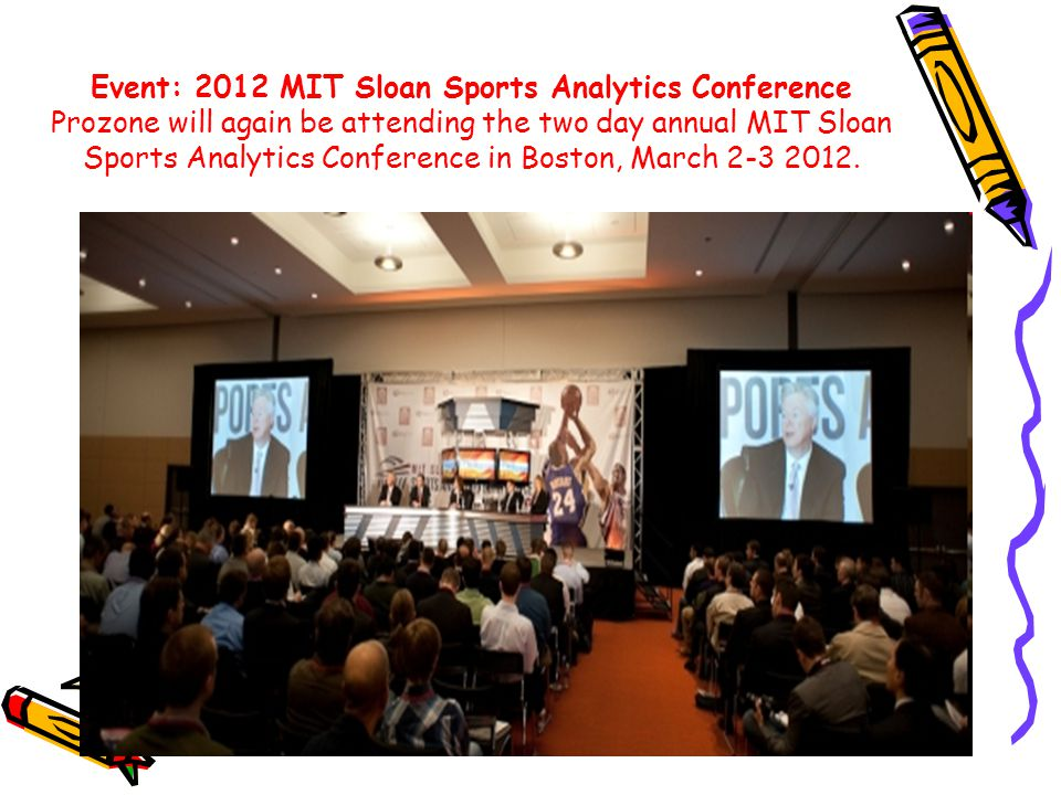 Event: 2012 MIT Sloan Sports Analytics Conference Prozone will again be attending the two day annual MIT Sloan Sports Analytics Conference in Boston, March 2-3 2012.