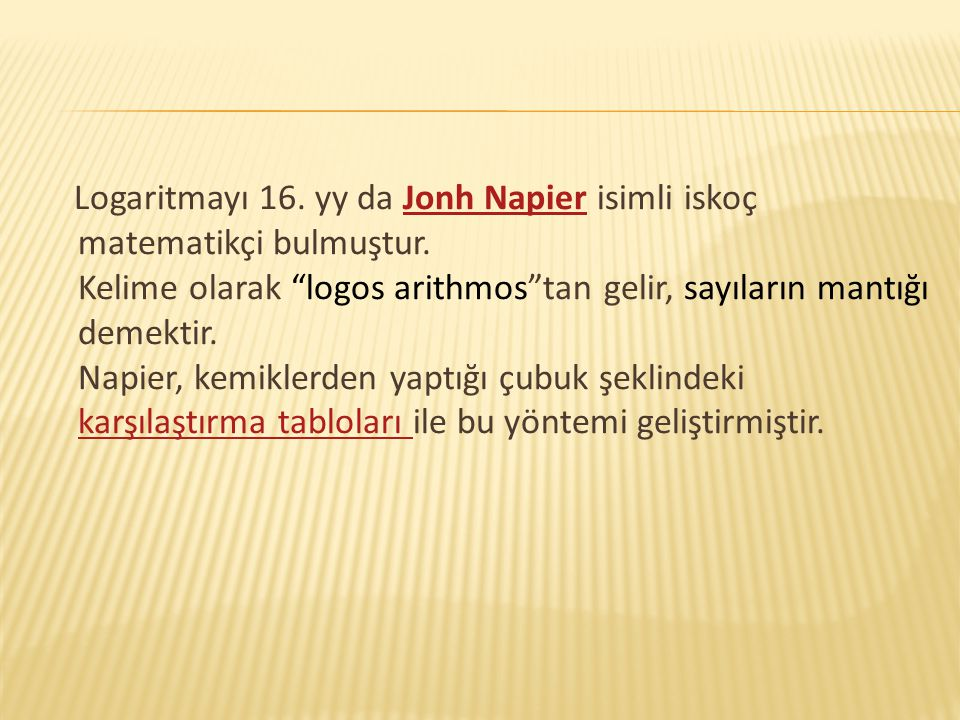 Logaritmayı 16. yy da Jonh Napier isimli iskoç matematikçi bulmuştur