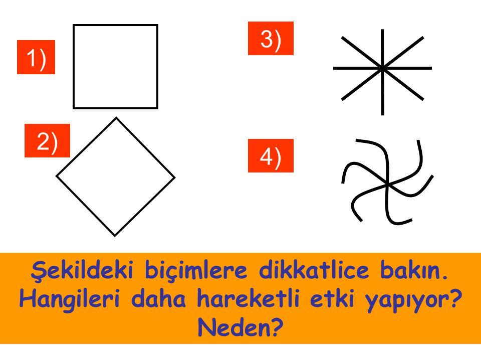 3) 1) 2) 4) Şekildeki biçimlere dikkatlice bakın. Hangileri daha hareketli etki yapıyor Neden