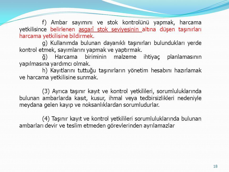 f) Ambar sayımını ve stok kontrolünü yapmak, harcama yetkilisince belirlenen asgarî stok seviyesinin altına düşen taşınırları harcama yetkilisine bildirmek.