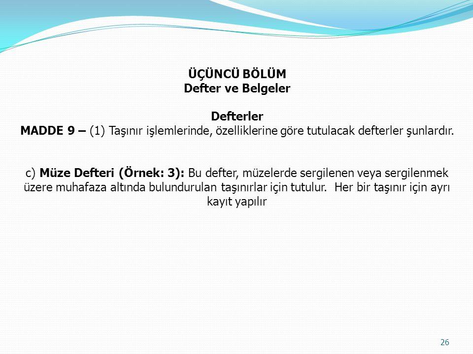 ÜÇÜNCÜ BÖLÜM Defter ve Belgeler. Defterler. MADDE 9 – (1) Taşınır işlemlerinde, özelliklerine göre tutulacak defterler şunlardır.