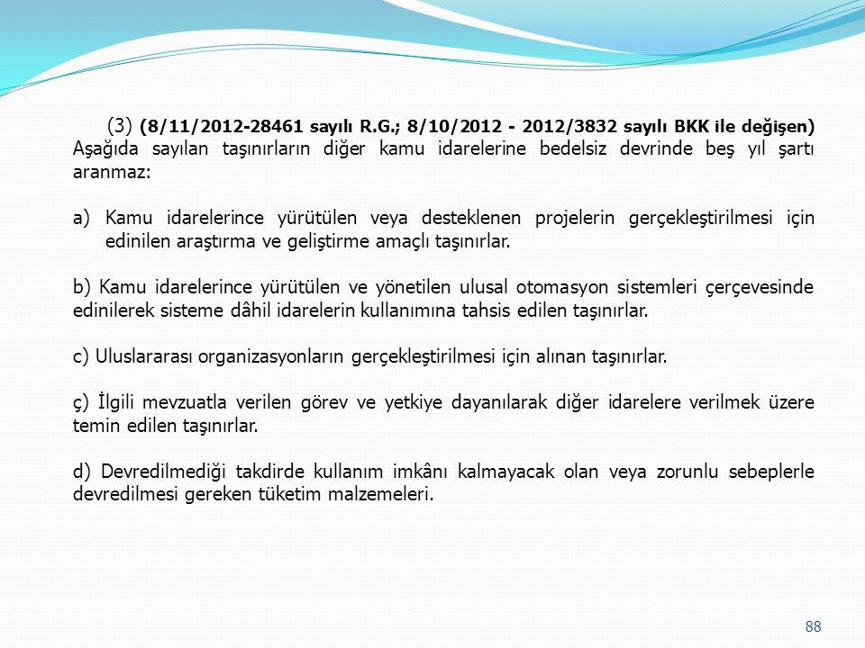 (3) (8/11/2012-28461 sayılı R.G.; 8/10/2012 - 2012/3832 sayılı BKK ile değişen) Aşağıda sayılan taşınırların diğer kamu idarelerine bedelsiz devrinde beş yıl şartı aranmaz: