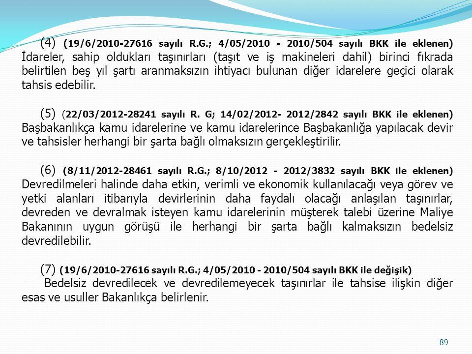(4) (19/6/2010-27616 sayılı R.G.; 4/05/2010 - 2010/504 sayılı BKK ile eklenen) İdareler, sahip oldukları taşınırları (taşıt ve iş makineleri dahil) birinci fıkrada belirtilen beş yıl şartı aranmaksızın ihtiyacı bulunan diğer idarelere geçici olarak tahsis edebilir.
