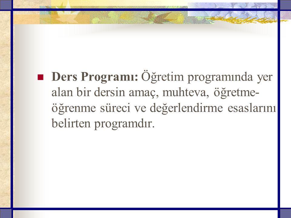 Ders Programı: Öğretim programında yer alan bir dersin amaç, muhteva, öğretme-öğrenme süreci ve değerlendirme esaslarını belirten programdır.