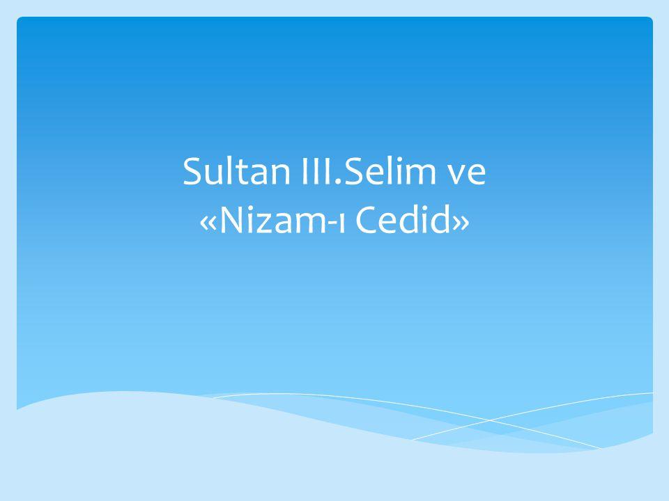 Sultan III.Selim ve «Nizam-ı Cedid»
