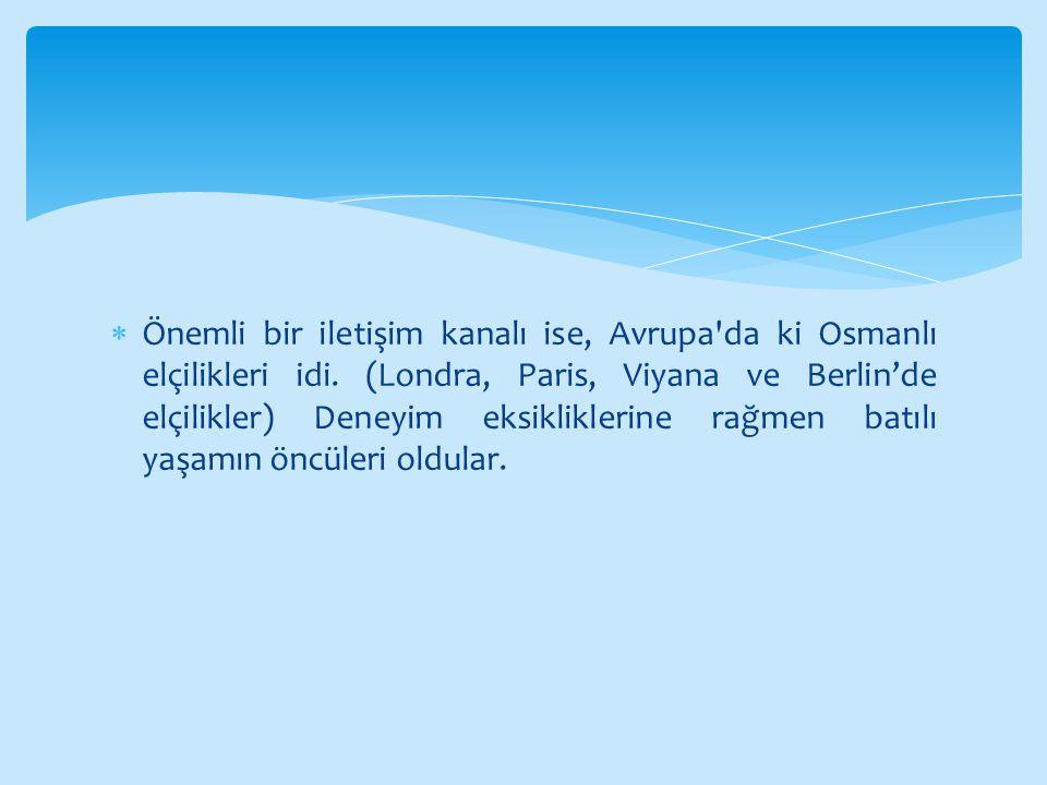 Önemli bir iletişim kanalı ise, Avrupa da ki Osmanlı elçilikleri idi