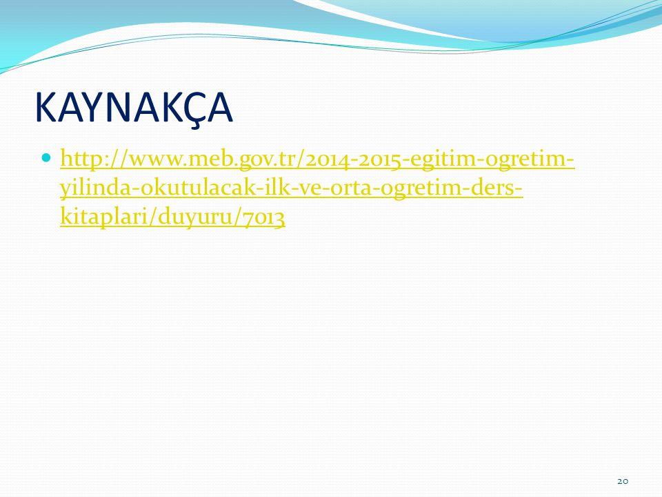 KAYNAKÇA http://www.meb.gov.tr/2014-2015-egitim-ogretim-yilinda-okutulacak-ilk-ve-orta-ogretim-ders-kitaplari/duyuru/7013.