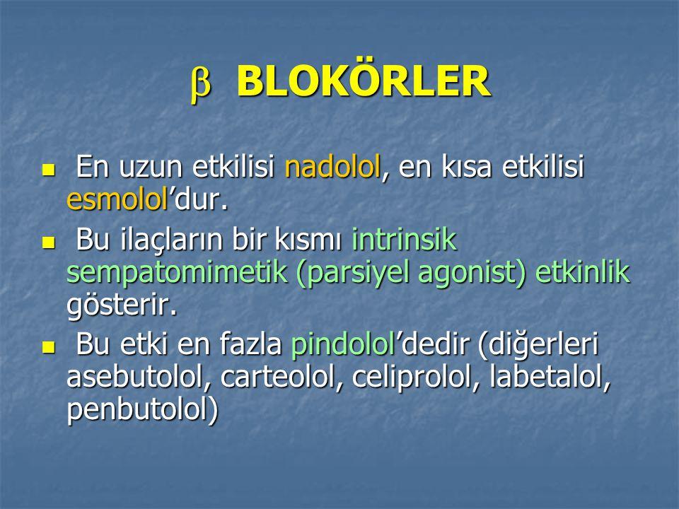  BLOKÖRLER En uzun etkilisi nadolol, en kısa etkilisi esmolol'dur.