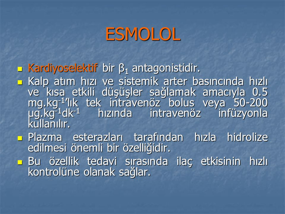 ESMOLOL Kardiyoselektif bir β1 antagonistidir.