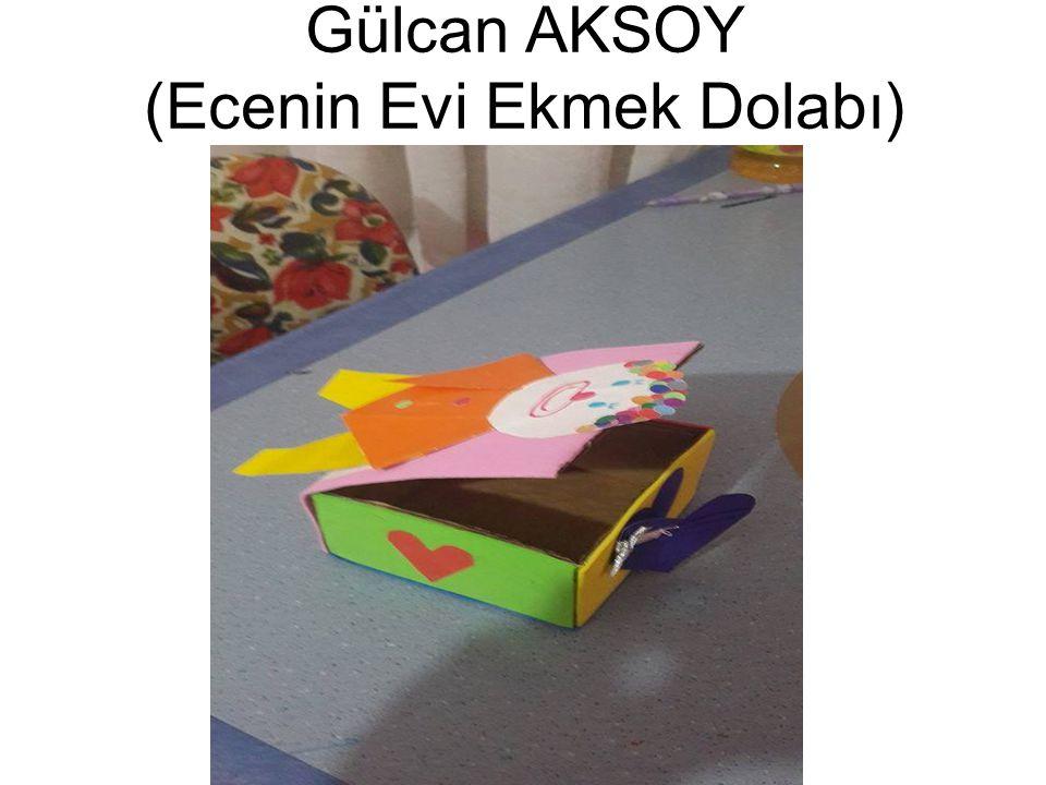 Gülcan AKSOY (Ecenin Evi Ekmek Dolabı)