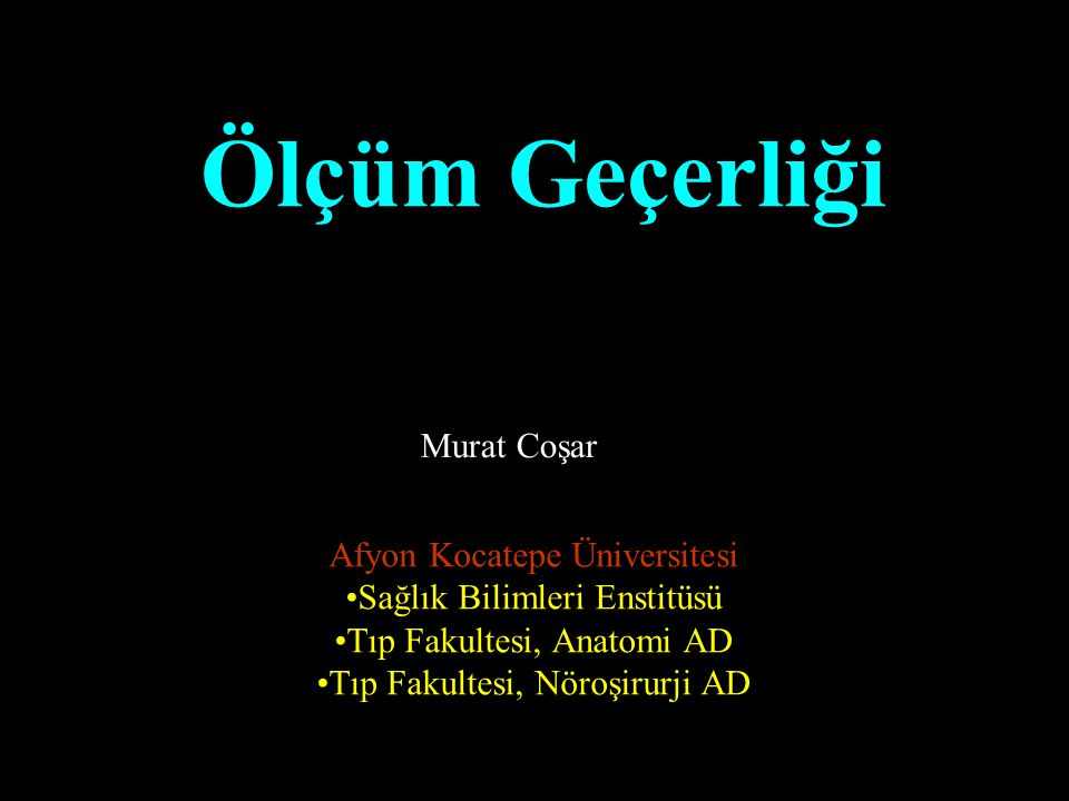 Ölçüm Geçerliği Murat Coşar Afyon Kocatepe Üniversitesi