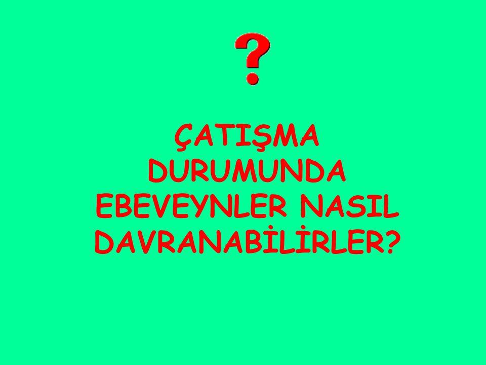 ÇATIŞMA DURUMUNDA EBEVEYNLER NASIL DAVRANABİLİRLER