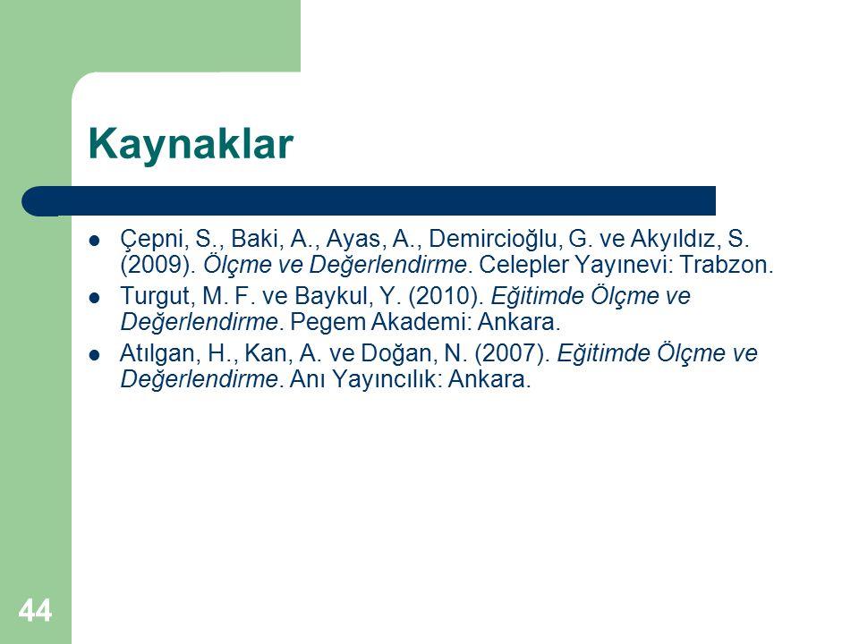 Kaynaklar Çepni, S., Baki, A., Ayas, A., Demircioğlu, G. ve Akyıldız, S. (2009). Ölçme ve Değerlendirme. Celepler Yayınevi: Trabzon.