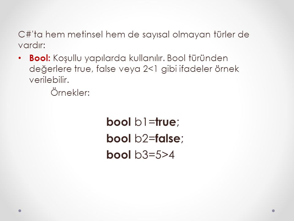 bool b2=false; bool b3=5>4 bool b1=true;