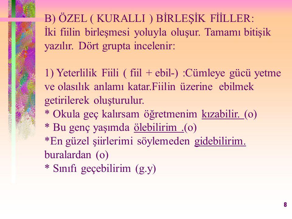 B) ÖZEL ( KURALLI ) BİRLEŞİK FİİLLER: