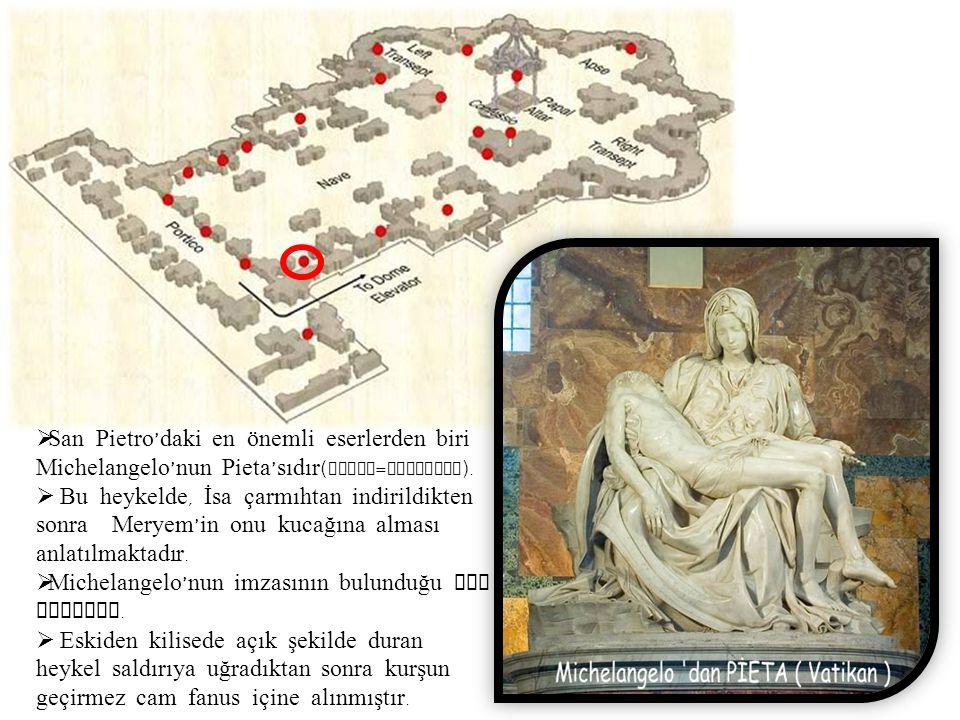 San Pietro'daki en önemli eserlerden biri Michelangelo'nun Pieta'sıdır(Pieta=Merhamet).