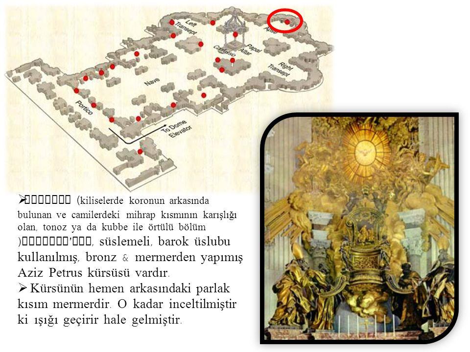 Absidte (kiliselerde koronun arkasında bulunan ve camilerdeki mihrap kısmının karışlığı olan, tonoz ya da kubbe ile örtülü bölüm )Bernini'nin, süslemeli, barok üslubu kullanılmış, bronz & mermerden yapımış Aziz Petrus kürsüsü vardır.