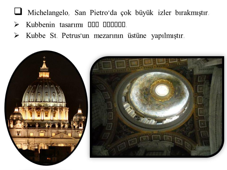 Michelangelo, San Pietro'da çok büyük izler bırakmıştır.