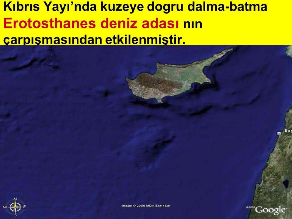 Kıbrıs Yayı'nda kuzeye dogru dalma-batma Erotosthanes deniz adası nın çarpışmasından etkilenmiştir.