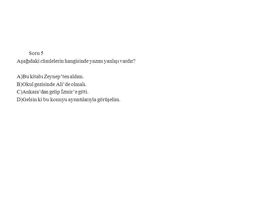 Soru 5 Aşağıdaki cümlelerin hangisinde yazım yanlışı vardır A)Bu kitabı Zeynep'ten aldım. B)Okul gezisinde Ali'de olmalı.