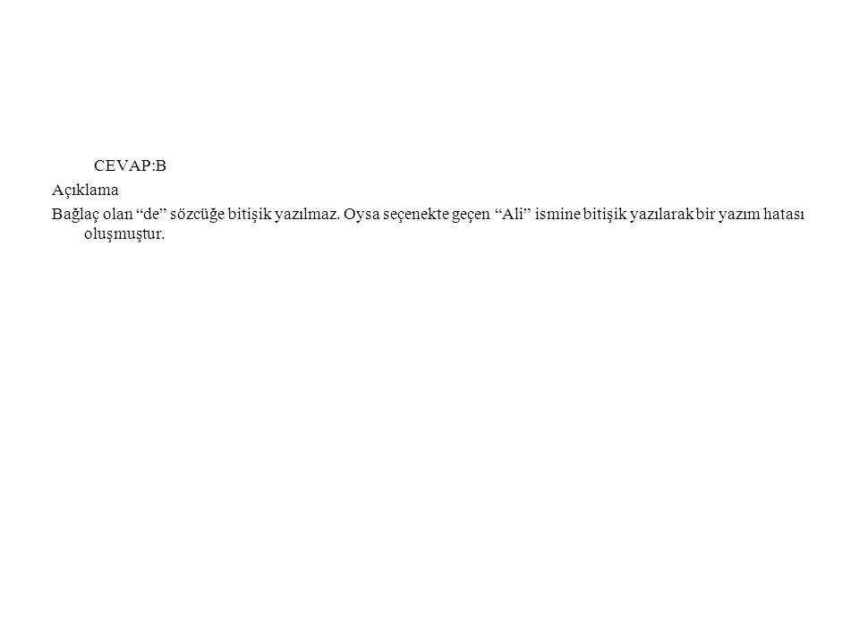 CEVAP:B Açıklama. Bağlaç olan de sözcüğe bitişik yazılmaz.