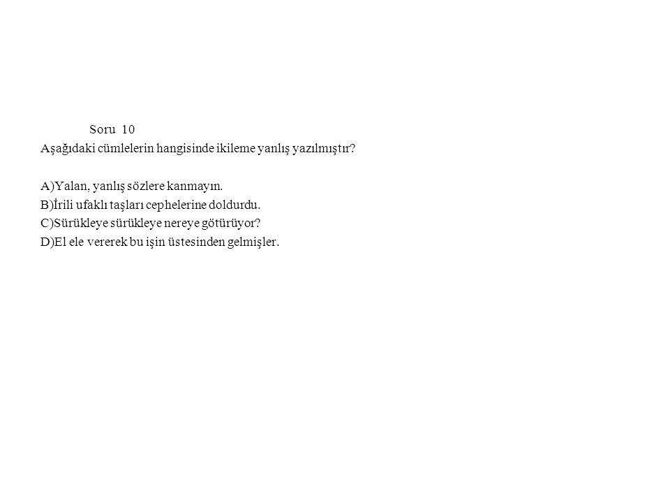 Soru 10 Aşağıdaki cümlelerin hangisinde ikileme yanlış yazılmıştır A)Yalan, yanlış sözlere kanmayın.