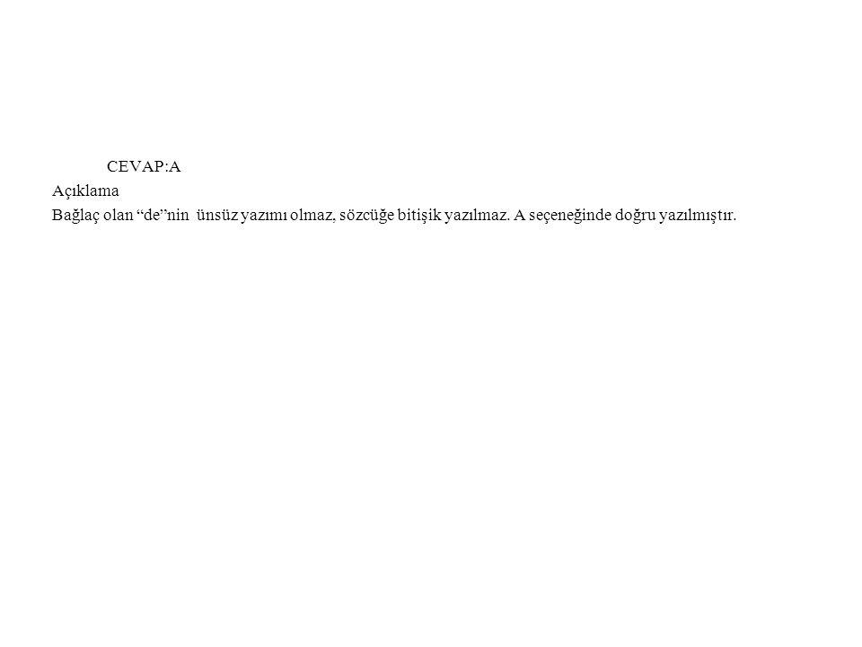 CEVAP:A Açıklama. Bağlaç olan de nin ünsüz yazımı olmaz, sözcüğe bitişik yazılmaz.