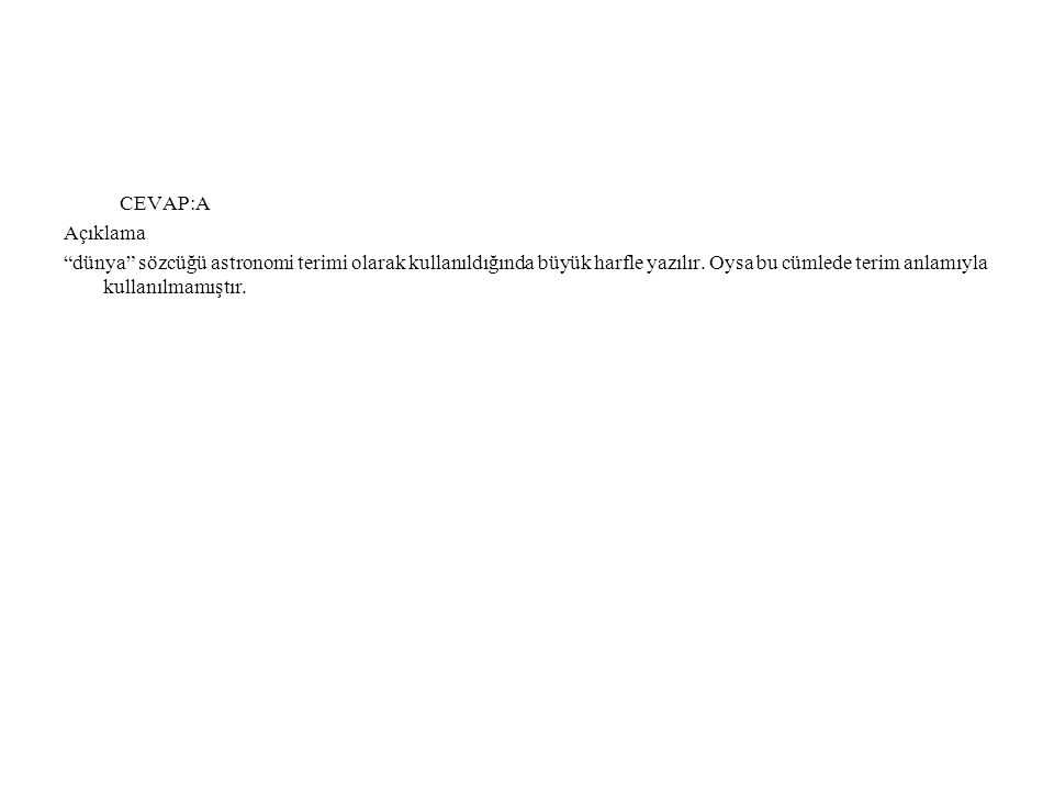 CEVAP:A Açıklama. dünya sözcüğü astronomi terimi olarak kullanıldığında büyük harfle yazılır.