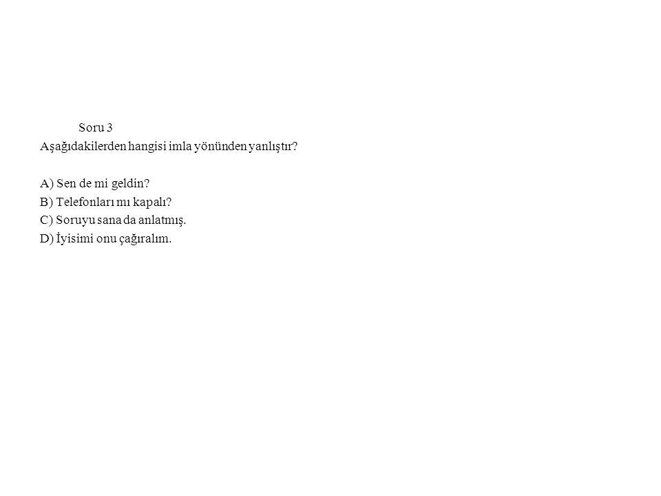 Soru 3 Aşağıdakilerden hangisi imla yönünden yanlıştır A) Sen de mi geldin B) Telefonları mı kapalı