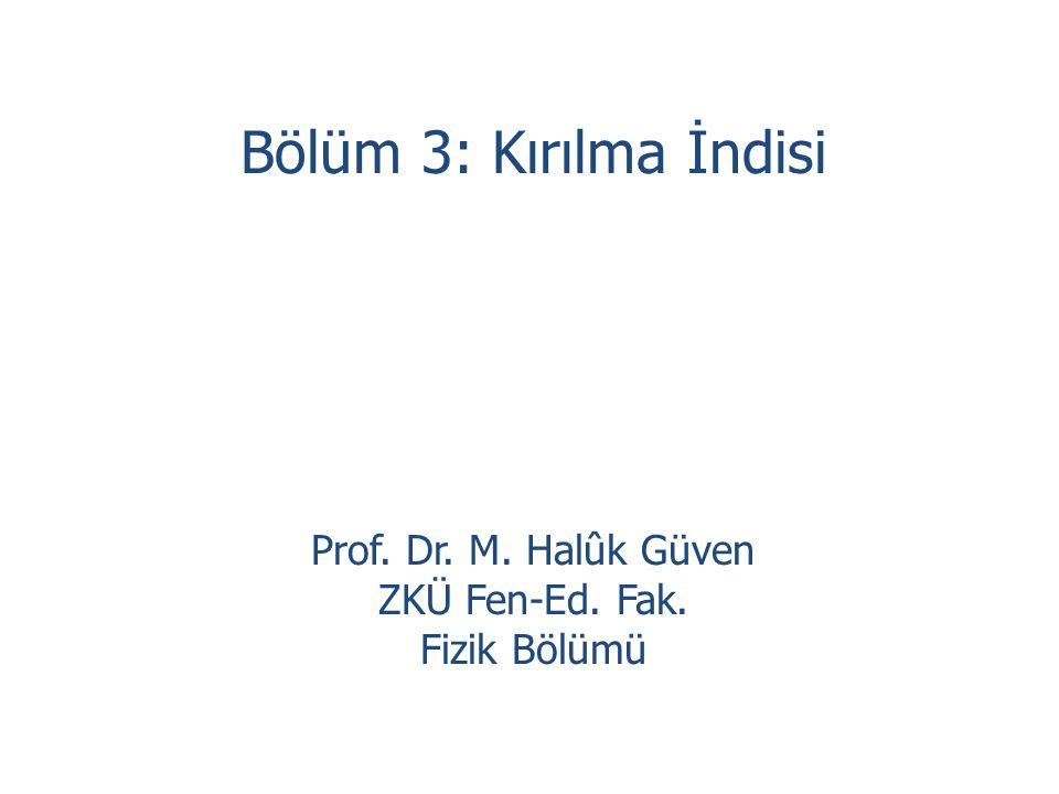 Bölüm 3: Kırılma İndisi Prof. Dr. M. Halûk Güven ZKÜ Fen-Ed. Fak.