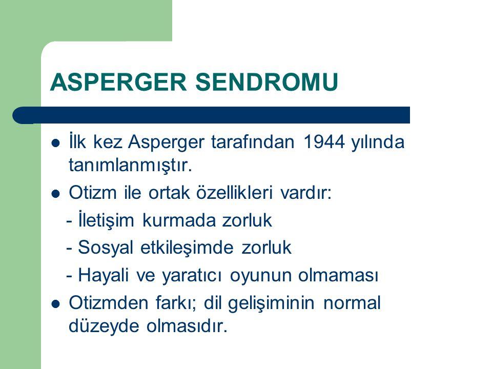 ASPERGER SENDROMU İlk kez Asperger tarafından 1944 yılında tanımlanmıştır. Otizm ile ortak özellikleri vardır: