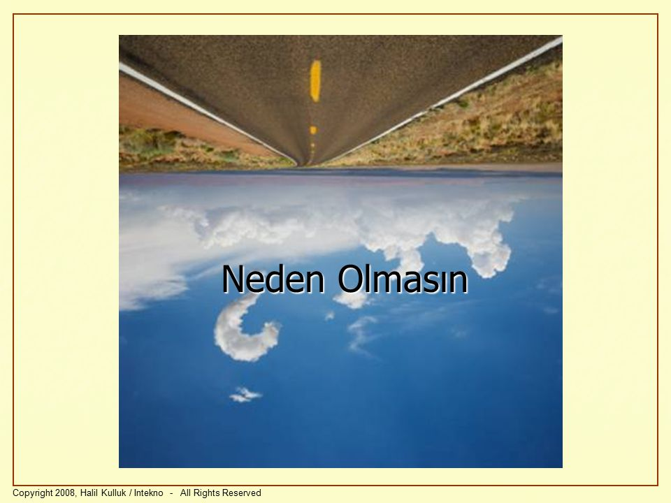 Neden Olmasın Copyright 2008, Halil Kulluk / Intekno - All Rights Reserved