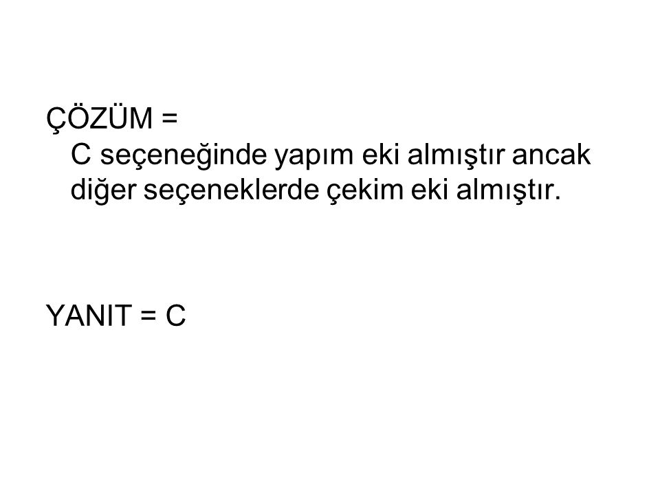 ÇÖZÜM = C seçeneğinde yapım eki almıştır ancak diğer seçeneklerde çekim eki almıştır.