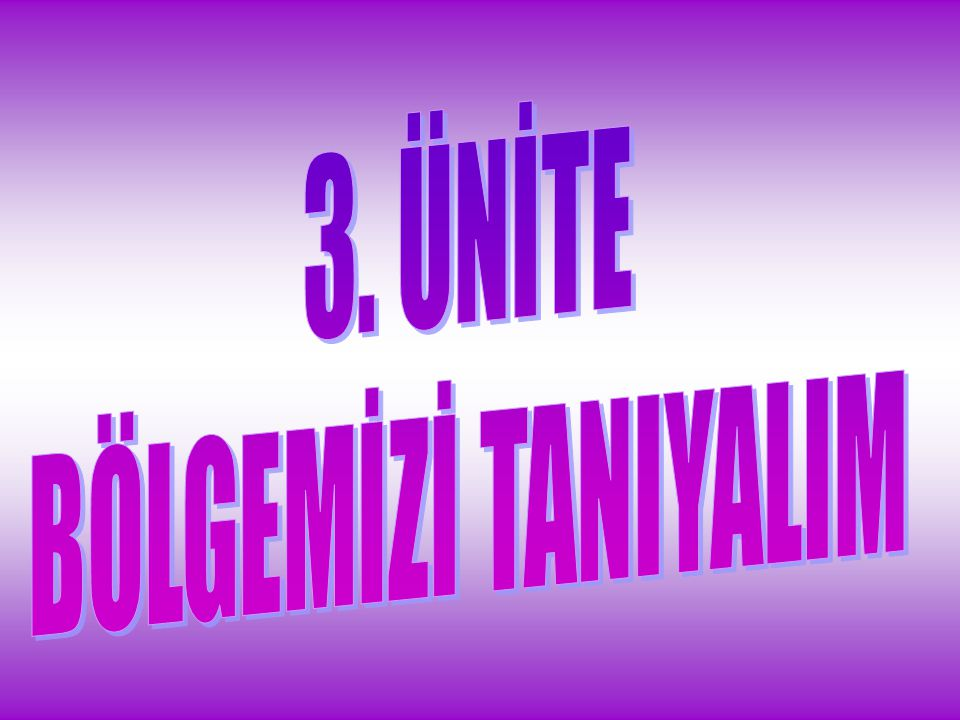 3. ÜNİTE BÖLGEMİZİ TANIYALIM