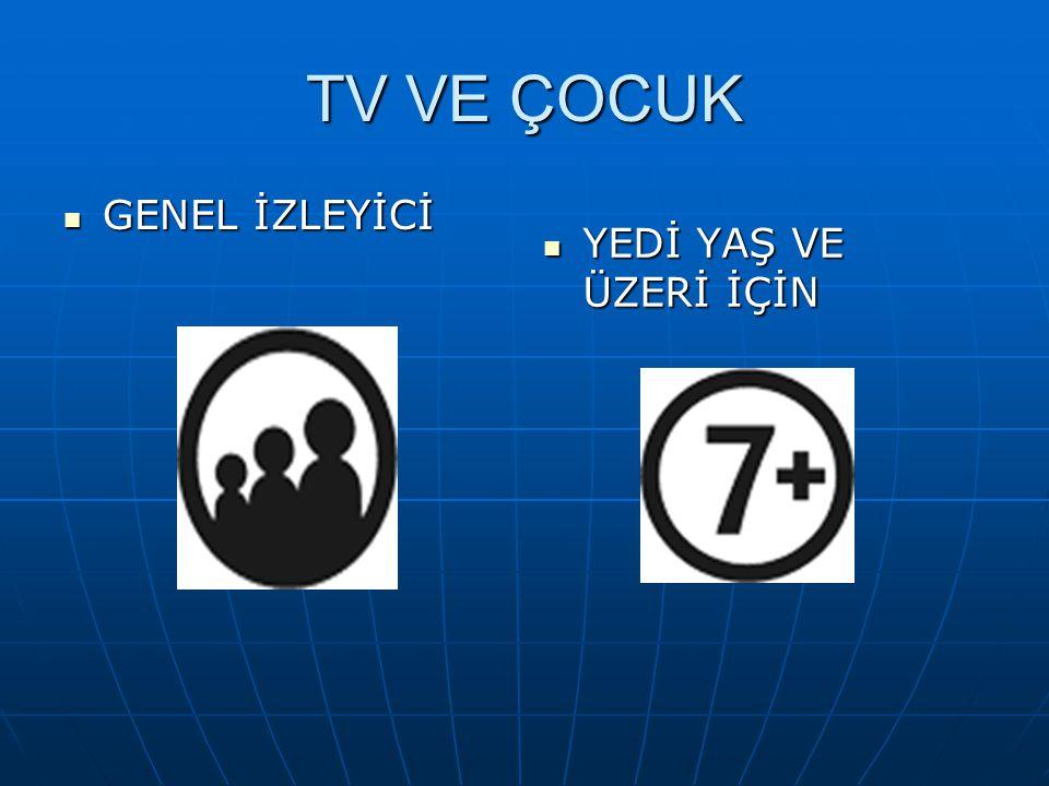 TV VE ÇOCUK GENEL İZLEYİCİ YEDİ YAŞ VE ÜZERİ İÇİN