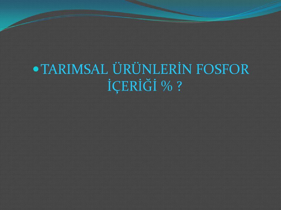 TARIMSAL ÜRÜNLERİN FOSFOR İÇERİĞİ %