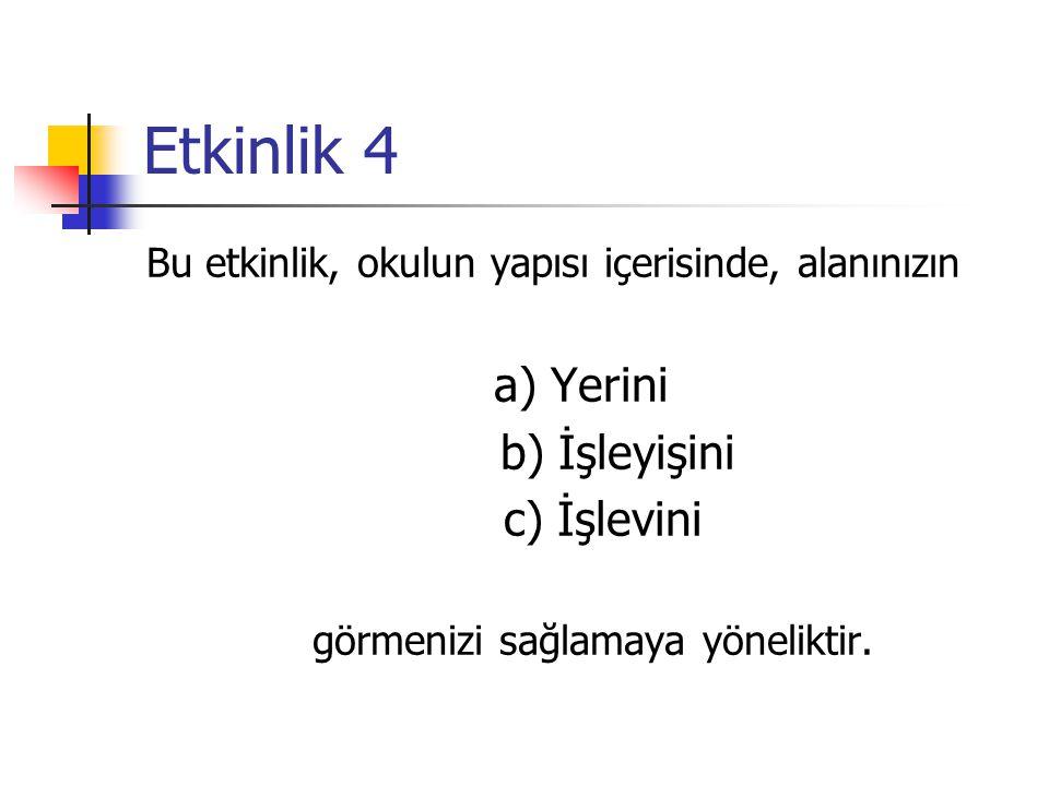 Etkinlik 4 a) Yerini b) İşleyişini c) İşlevini