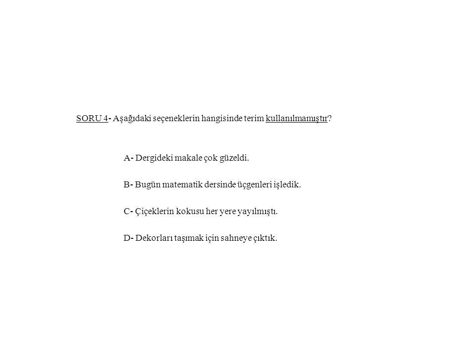 SORU 4- Aşağıdaki seçeneklerin hangisinde terim kullanılmamıştır