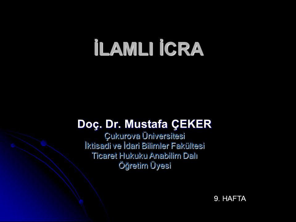 İLAMLI İCRA Doç. Dr. Mustafa ÇEKER Çukurova Üniversitesi