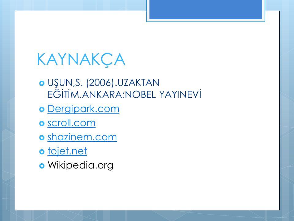 KAYNAKÇA UŞUN,S. (2006).UZAKTAN EĞİTİM.ANKARA:NOBEL YAYINEVİ