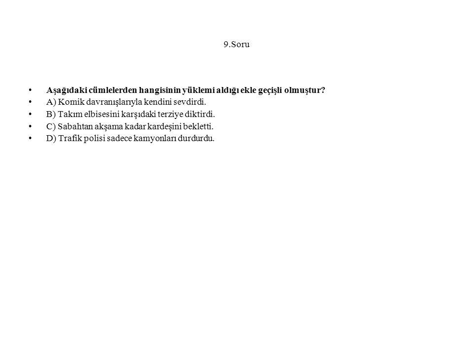 9.Soru Aşağıdaki cümlelerden hangisinin yüklemi aldığı ekle geçişli olmuştur A) Komik davranışlarıyla kendini sevdirdi.