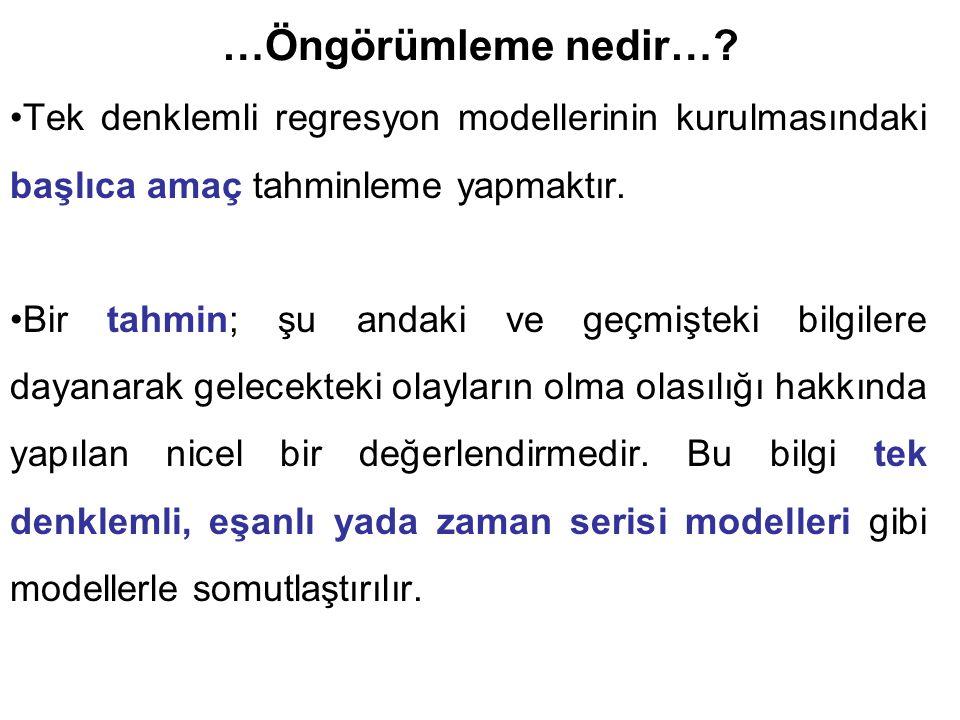…Öngörümleme nedir… Tek denklemli regresyon modellerinin kurulmasındaki başlıca amaç tahminleme yapmaktır.