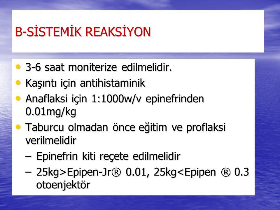 B-SİSTEMİK REAKSİYON 3-6 saat moniterize edilmelidir.